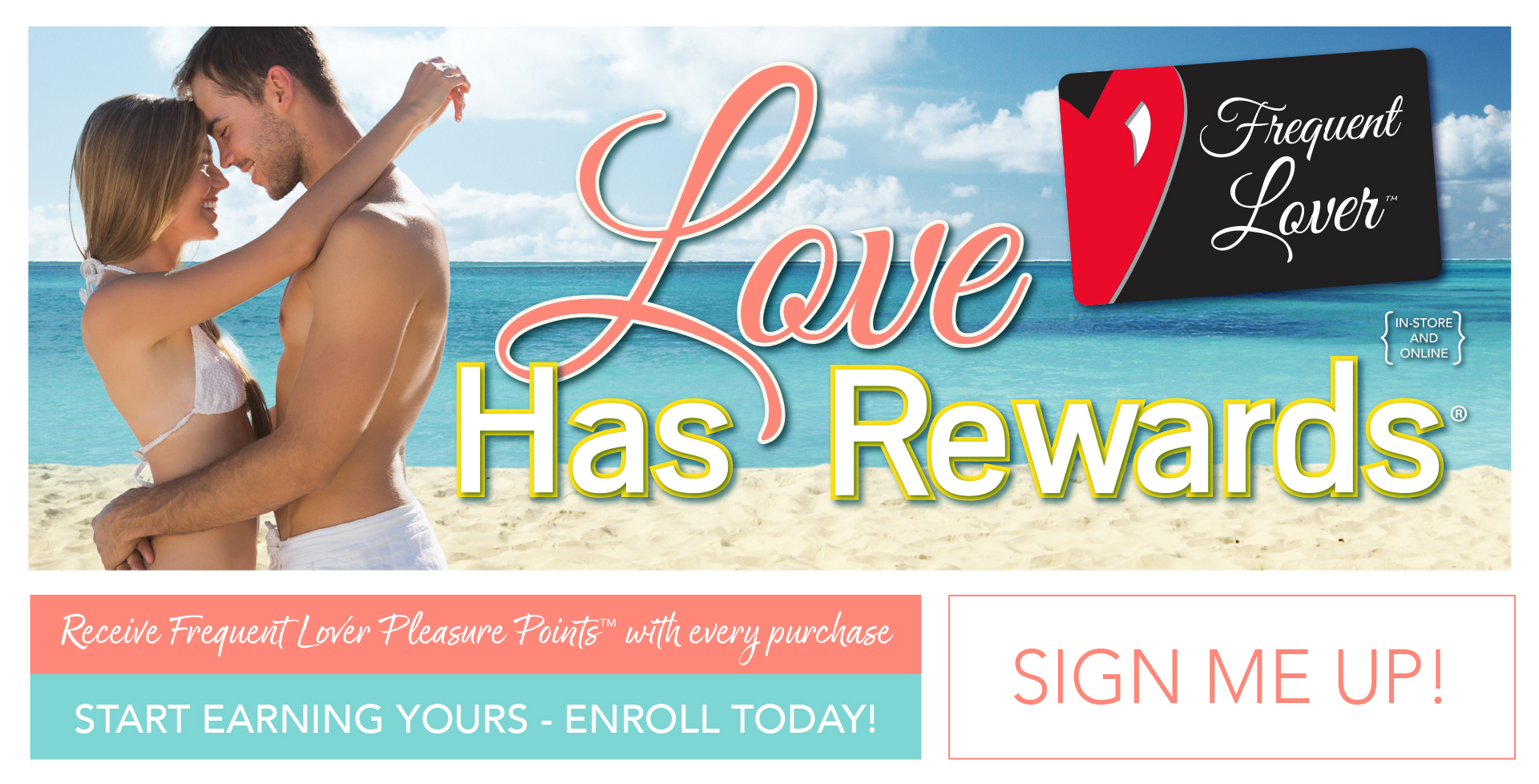 Love Has Rewards - Enroll in the frequent Lover Loyalty Program today! Sign Me Up! - In-Store & Online