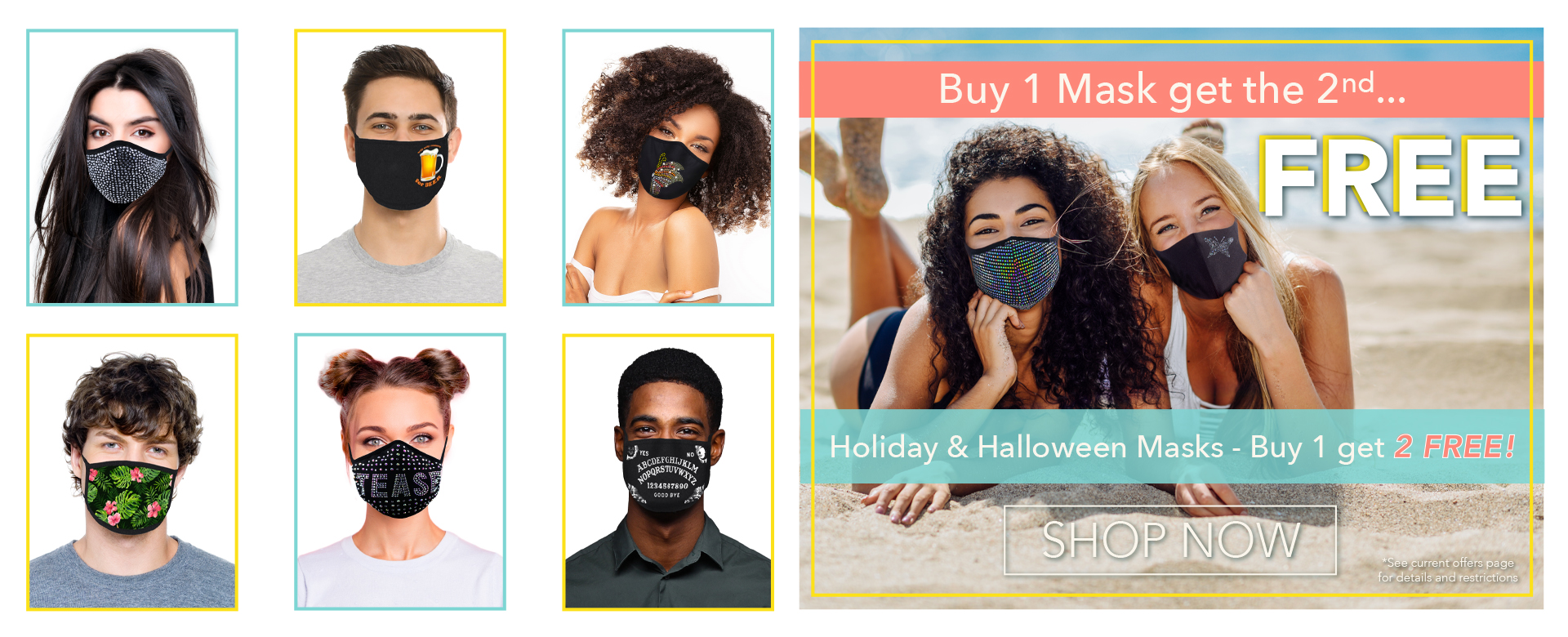 FREE! Buy 1 Mask, get the 2nd FREE! - Holiday & Halloween Masks - Buy 1 get 2 FREE! Shop Now!