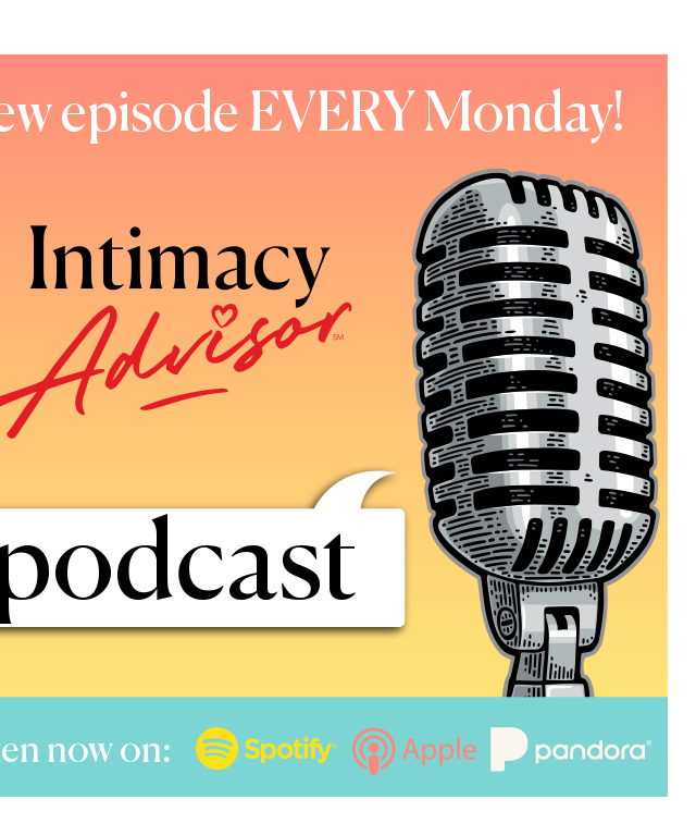 New Episode EVERY Monday! - Intimacy Advisor Podcast - Listen now on: Spotify, Apple, Pandora, or wherever you listen to your favorite podcasts.