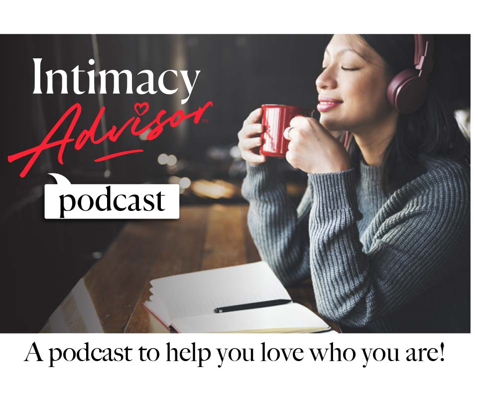 Intimacy Advisor Podcast- A podcast to help you love who you are! - Listen Now